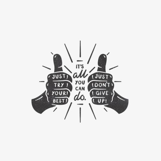 tente dar o seu melhor, e não desista. Isso é tudo que você pode fazer.